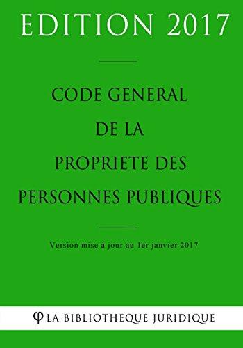 Code général de la propriété des personnes publiques - Edition 2017: Version mise à jour au 1er janvier 2017 (French Edition) PDF