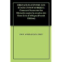 OBSTACLES CONTRE LES ETATS UNIS D'AFRIQUE: Comment Surmonter les Obstacles contre la creation des Etats Unis d'Afrique (French Edition)