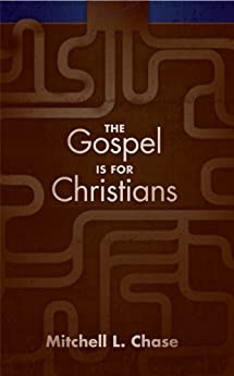 The Gospel is for Christians by [Chase, Mitchell]
