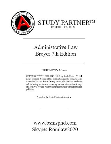 Casebriefs For the casebook titled Administrative Law and Regulatory Policy: Problems Text, and Cases, 7th Breyer, Stewart ISBN # 9780735587441, 0735587442 (Case Briefs by Rom Law) pdf epub
