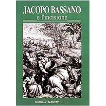 Jacopo Bassano e l'incisione. La fortuna dell'arte bassanesca nella grafica di riproduzione dal XVI al XIX secolo