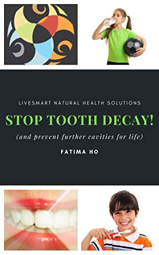 Stop Tooth Decay!: How To Prevent Cavities For Life (Holistic Practitioner's Guide Series) by [Ho, Fatima]