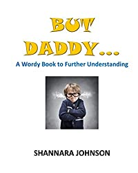 But Daddy...: A Wordy Book to Further Understanding (Wordy Books 1)