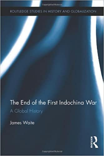 The End of the First Indochina War: A Global History (Routledge Studies on History and Globalization)