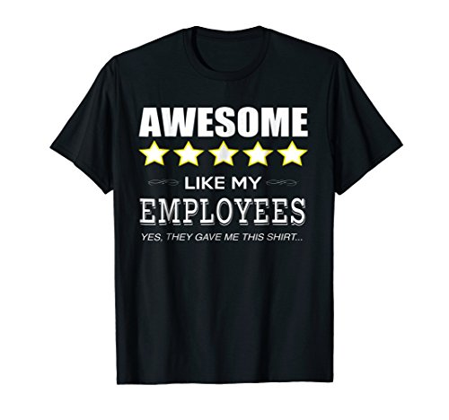 Funny Boss Gift Shirt: Awesome Like My Employees/Staff