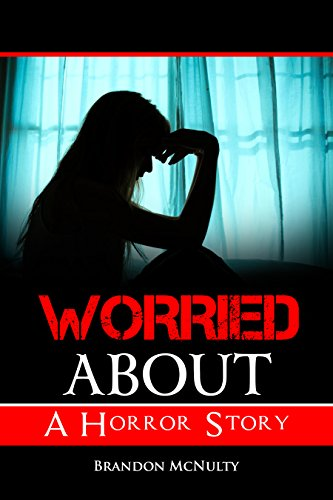 Worried About: A Horror Story