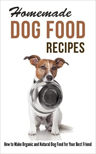 Best Natural Dog Food >> Homemade Dog Food Recipes How To Make Organic And Natural