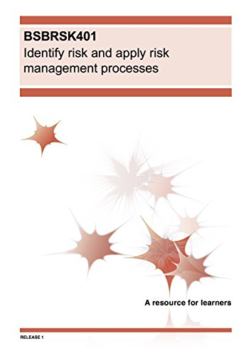 BSBRSK401 Identify risk and apply risk management processes (BSB Training Resources) (Identify Risk And Apply Risk Management Processes)