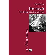 Bien mourir: Sociologie des soins palliatifs (Lien social (le)) (French Edition)