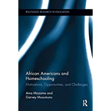 African Americans and Homeschooling: Motivations, Opportunities and Challenges (Routledge Research in Education)