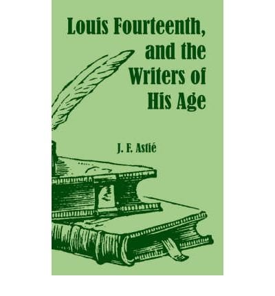 Louis XIV, and the Writers of His Age (Paperback) - Common PDF