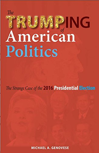The Trumping of American Politics: The Strange Case of the 2016 Presidential Election
