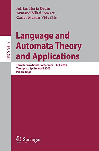 Language and Automata Theory and Applications: Third International Conference, LATA 2009, Tarragona, Spain, April 2-8, 2009. Proceedings (Lecture Notes in Computer Science) by Springer
