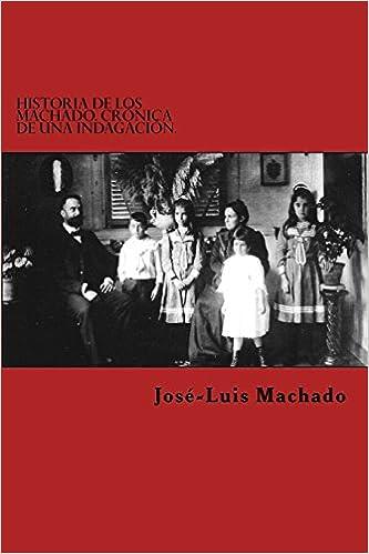 Historia de los Machado. Crónica de una indagación: Hacia Guimarâes, vuelta al origen. 1496 - 2014: Volume 1 (Familia Machado)