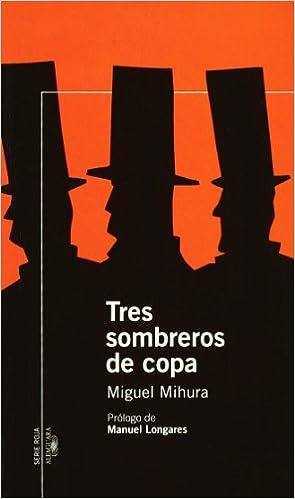 Tres Sombreros De Copa Spanish Edition Mihura Miguel 9788420470238 Amazon Com Books