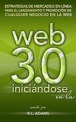 Iniciándose en la Web 3.0: Estrategias de Mercadeo en Línea para el Lanzamiento y Promoción de Cualquier Negocio en la Web (Marketing en Línea nº 1) (Spanish Edition)