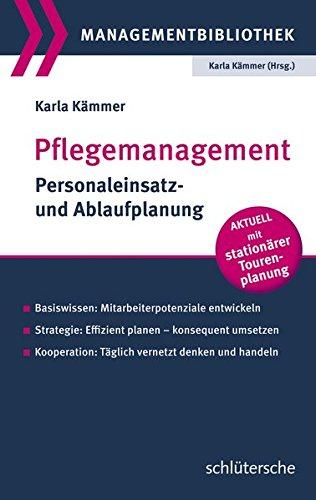 Pflegemanagement: Personaleinsatz- und Ablaufplanung (Managementbibliothek)
