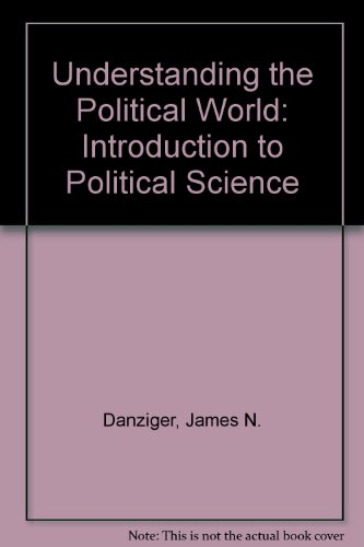 Understanding the Political World: An Introduction to Political Science