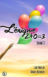 L'Enigme 2+0=3 Saison 3 par Rachel Berthelot
