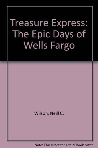 Treasure Express  The Epic Days Of Wells Fargo  A Rio Grande Classic  By Neill C  Wilson  1987 06 03