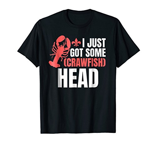 - I Just Got Some Crawfish Head Funny Cajun Louisiana Shirt