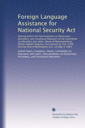 Foreign Language Assistance for National Security Act: Hearing before the Subcommittee on Elementary, Secondary, and Vocational Education of the ... held in Washington, D.C., on May 9, 1983