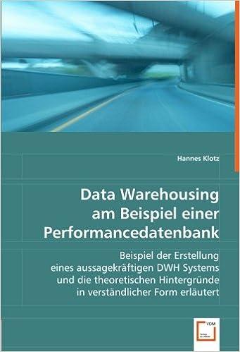 Data Warehousing Am Beispiel Einer Performancedatenbank: Beispiel Der  Erstellung Eines Aussagekräftigen DWH Systems Und Die Theoretischen  Hintergründe .