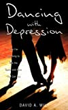 Dancing with Depression, David A. Wilt, 1607910535