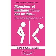 Monsieur et Madame Timètre ont un fils. Comment s'appelle-t-il? 200 Monsieur et Madame Spécial Sexe (LE SEXE QUI RIT) (French Edition)