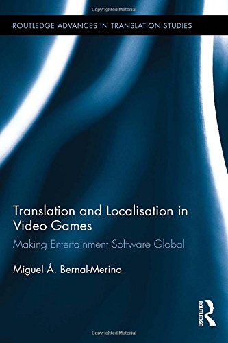 Translation and Localisation in Video Games: Making Entertainment Software Global (Routledge Advances in Translation and Interpreting Studies)