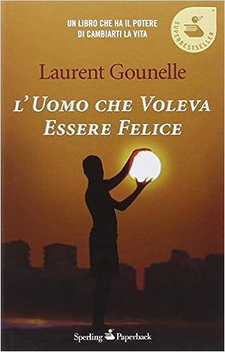 Amazon Fr L Uomo Che Voleva Essere Felice Laurent