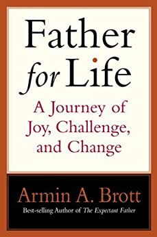 Father for Life: A Journey of Joy, Challenge, and Change (New Father) by [Brott, Armin A., Brott, Armin]