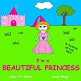 img - for I'm a Beautiful Princess: rhyming story book / picture book about Princesses / bedtime stories / dressing up (Playing Dressing Up Picture Books) book / textbook / text book