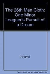 The 26th Man: One Minor Leaguer's Pursuit of a Dream