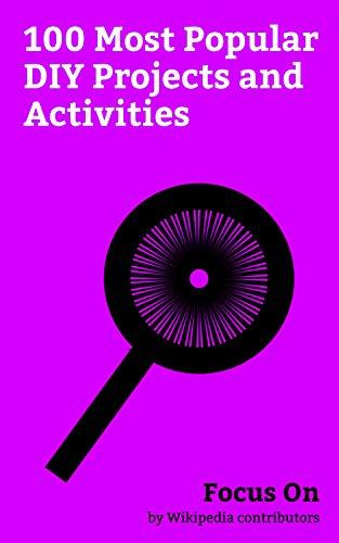 Focus On: 100 Most Popular DIY Projects and Activities: Black Bloc, Rainwater Harvesting, Amateur Pornography, Squatting, Do it Yourself, Alt Porn, Mumblecore, Hot Rod, Crass, Maker Culture, etc.