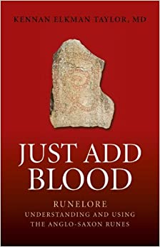 Just Add Blood: Runelore - Understanding and Using the Anglo-Saxon Runes by Kennan Elkman Taylor, MD (2014)