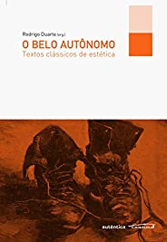 O belo autônomo - Textos clássicos de estética