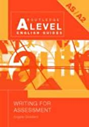 Writing for Assessment (Routledge A Level English Guides) by Angela Goddard (2003-05-15)