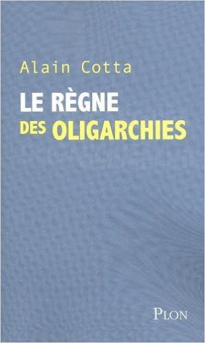 Alain Cotta - Le règne des oligarchies