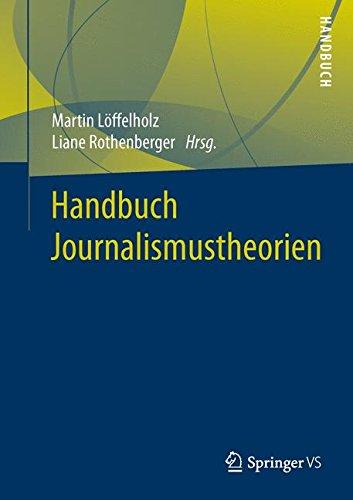 Handbuch Journalismustheorien Gebundenes Buch – 4. Januar 2016 Martin Löffelholz Liane Rothenberger Springer VS 3531181572