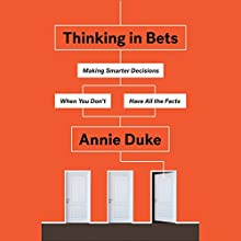 Thinking in Bets: Making Smarter Decisions When You Don't Have All the Facts Audiobook by Annie Duke Narrated by Annie Duke