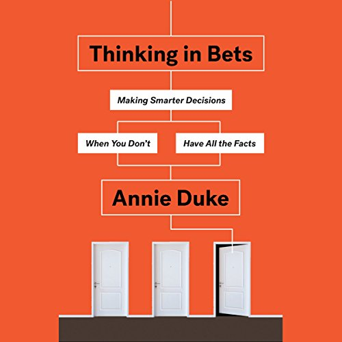 Thinking in Bets: Making Smarter Decisions When You Don't Have All the Facts cover