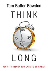 Think Long: Why It's Never Too Late To Be Great
