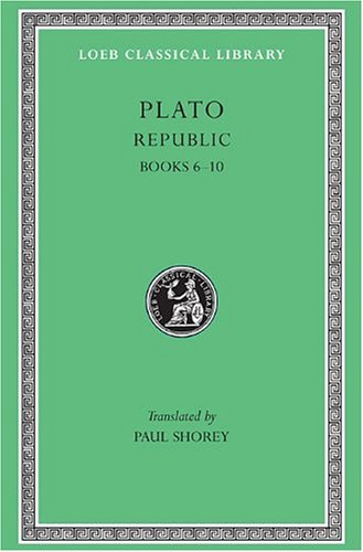 Plato: The Republic, Books 6-10 (Loeb Classical Library, No. 276) (Vol 6, Bks.VI-X) (Greek and English Edition)