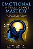 Emotional Intelligence Mastery: Why EQ is Important for Success and Matters More Than IQ