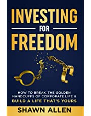 Investing for Freedom: How to Break the Golden Handcuffs of Corporate Life & Build a Life That's Yours