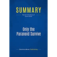 Summary: Only the Paranoid Survive: Review and Analysis of Grove's Book