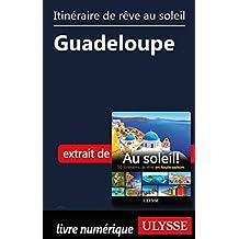 Itinéraire de rêve au soleil - Guadeloupe (French Edition)