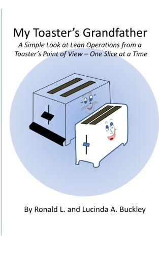 Download My Toaster's Grandfather: A Simple Look at Lean Operations from a Toaster's Point of View – One Slice at a Time pdf epub
