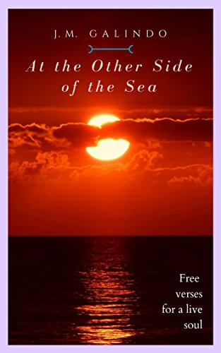 At The Other Side of the Sea: Free verses for a live soul by [Galindo, J. M.]